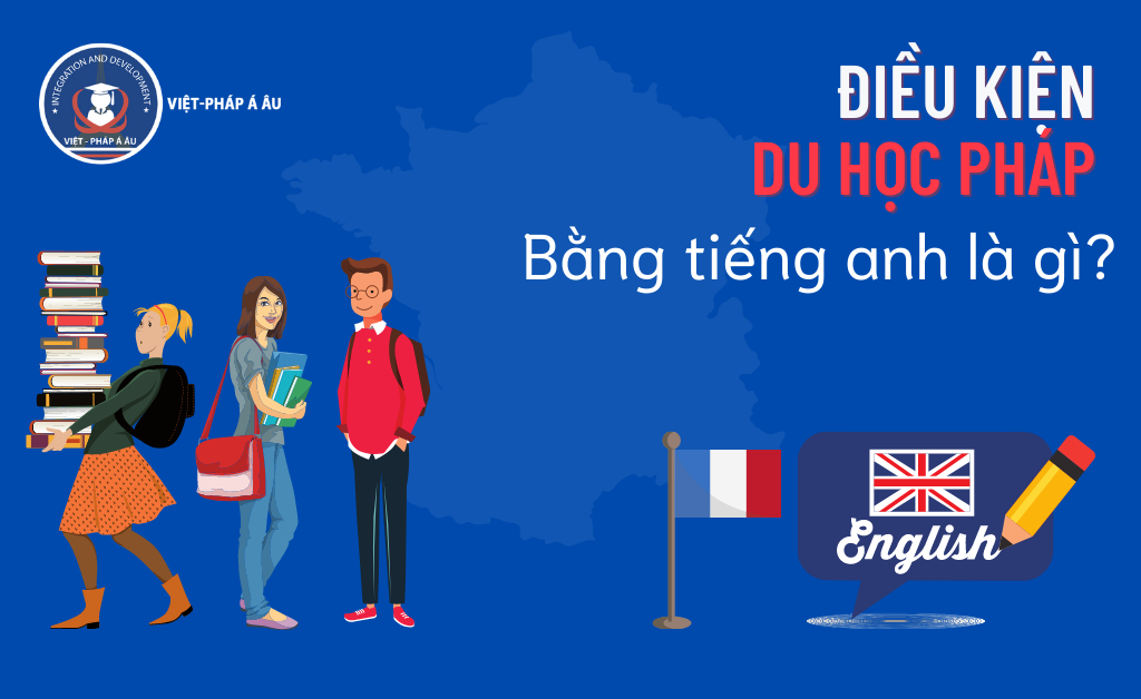 Điều kiện du học Pháp bằng tiếng Anh
