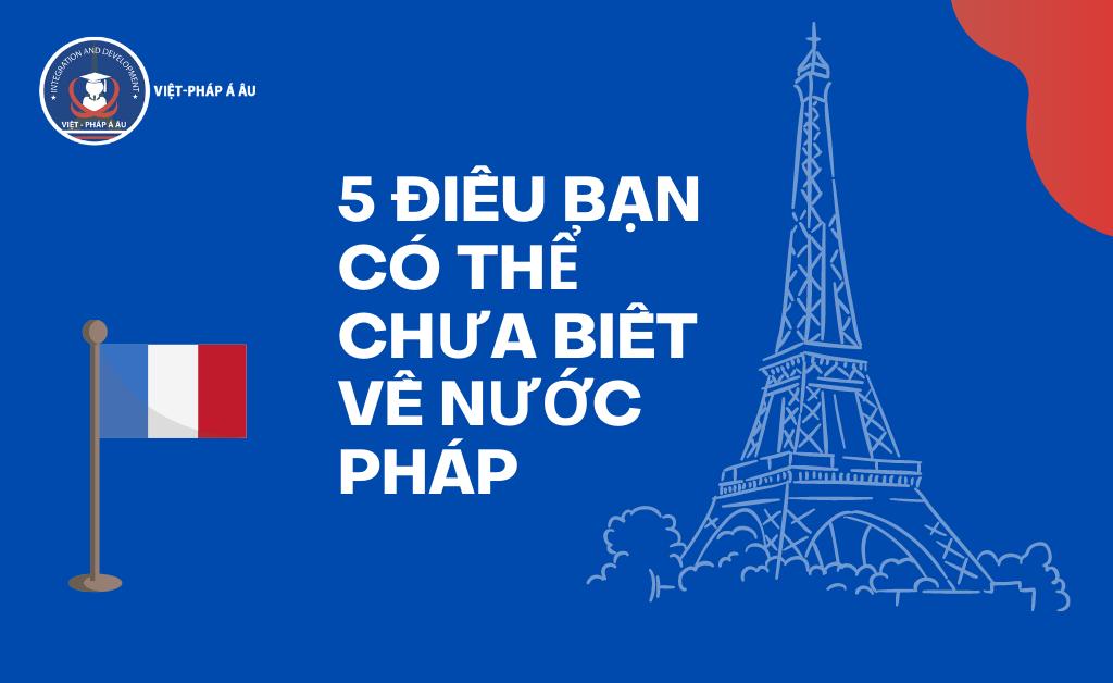 5 điều bạn có thể chưa biết về nước Pháp